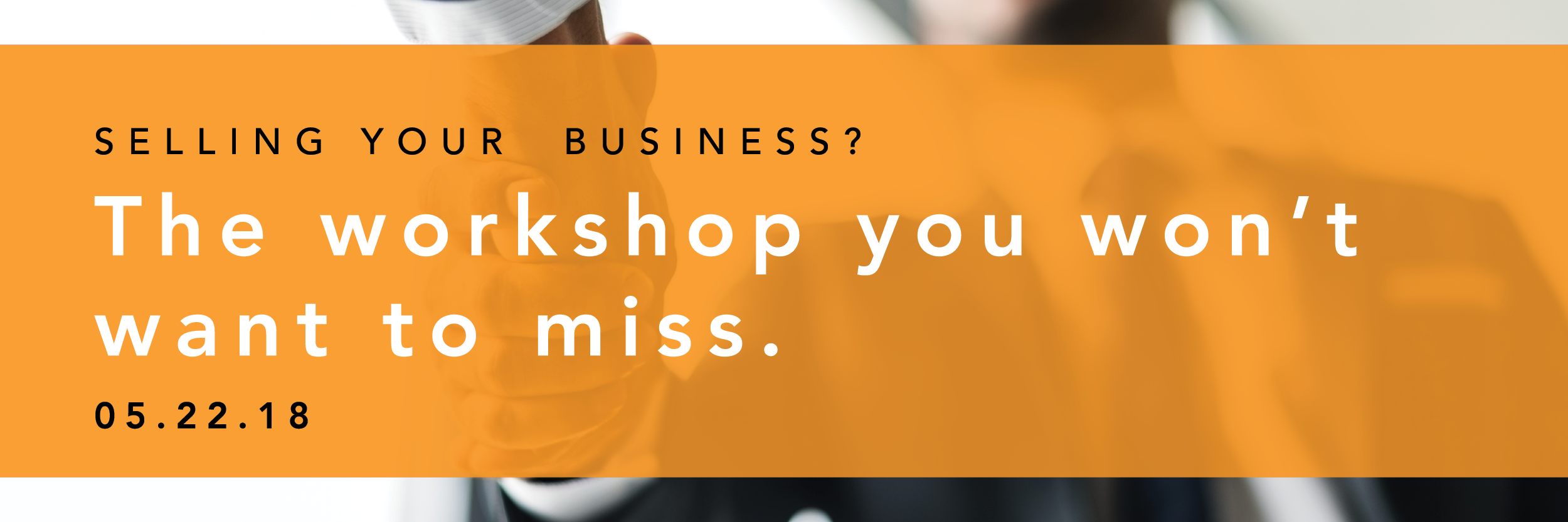 Selling Your Business Workshop May 22 2018